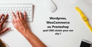 Wordpress, WooCommerce ou Prestashop quel CMS choisir pour son site